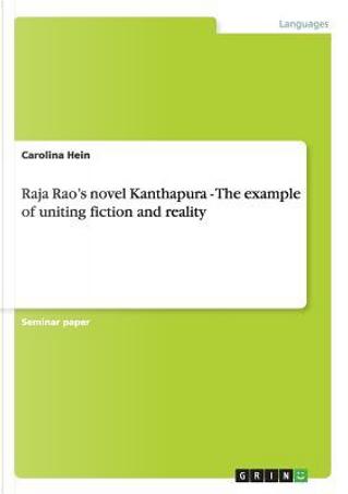Raja Rao's novel Kanthapura - The example of uniting fiction and reality by Carolina Hein