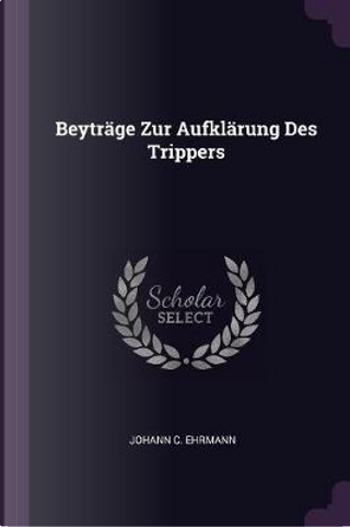 Beyträge Zur Aufklärung Des Trippers by Johann C. Ehrmann