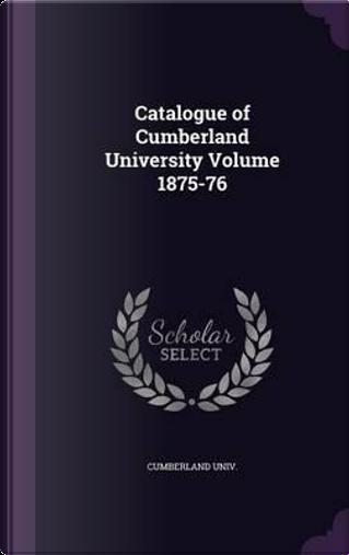 Catalogue of Cumberland University Volume 1875-76 by Cumberland Univ