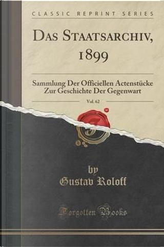 Das Staatsarchiv, 1899, Vol. 62 by Gustav Roloff