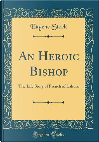 An Heroic Bishop by Eugene Stock