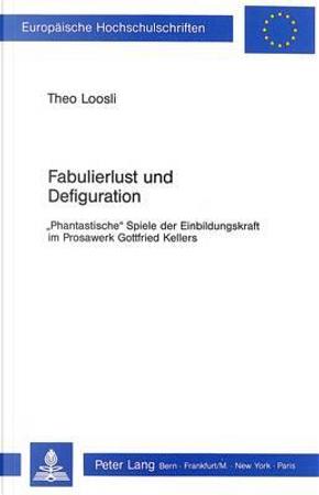 Fabulierlust und Defiguration by Theo Loosli