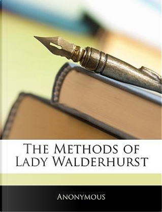 Methods of Lady Walderhurst by ANONYMOUS