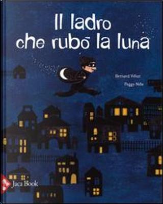 Il ladro che rubò la luna by Bernard Villiot