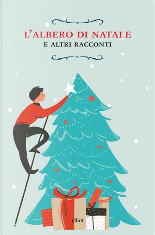 L'albero di Natale e altri racconti by Emmuska Orczy, G. K. Chesterton, Charles Dickens, Thomas Hardy, Ring Lardner, O. Henry, Louisa May Alcott