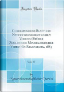 Correspondenz-Blatt des Naturwissenschaftlichen Vereins (Früher Zoologisch-Mineralogischer Verein) In Regensburg, 1883, Vol. 37 (Classic Reprint) by Naturwissenschaftlicher Verein