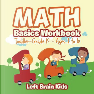 Math Basics Workbook   Toddler–Grade K - Ages 1 to 6 by Left Brain Kids