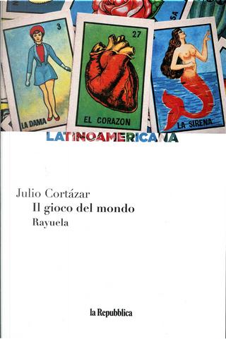 Il gioco del mondo: Rayuela by Julio Cortazar