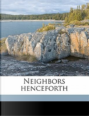Neighbors Henceforth by Owen Wister