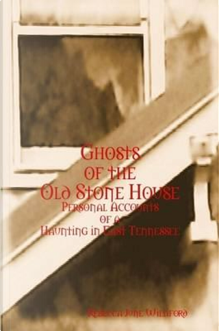 Ghosts of The Old Stone House by Rebecca June Williford