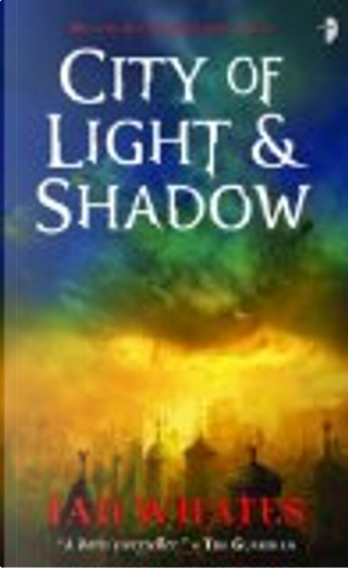 City of Light and Shadows: Bk. 3 by Ian Whates