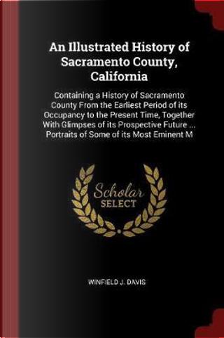 An Illustrated History of Sacramento County, California by Winfield J. Davis