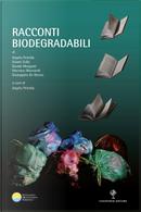 Racconti biodegradabili by Angelo Petrella, Davide Morganti, Gianni Solla, Giuseppina De Rienzo, Vincenzo Mazzitelli