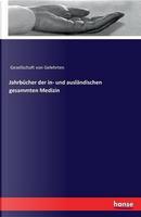 Jahrbücher der in- und ausländischen gesammten Medizin by Gesellschaft Von Gelehrten
