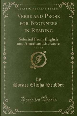 Verse and Prose for Beginners in Reading, Vol. 1 of 2 by Horace Elisha Scudder