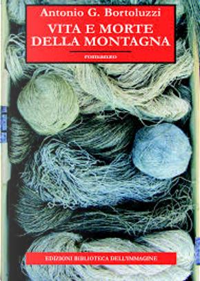Vita e morte della montagna by Antonio G. Bortoluzzi