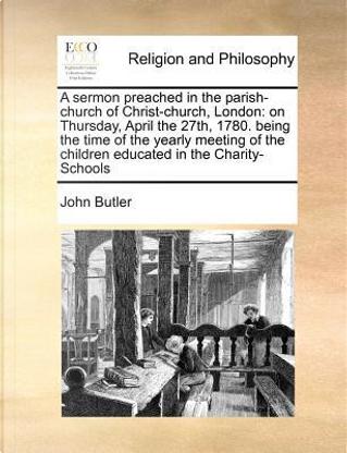 A   Sermon Preached in the Parish-Church of Christ-Church, London by John Butler