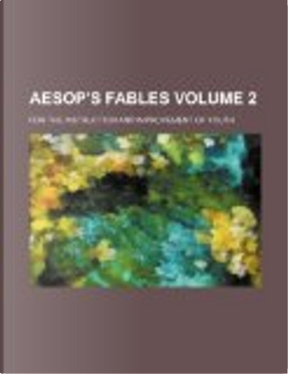Aesop's Fables Volume 2; For the Instruction and Improvement of Youth by Books Group