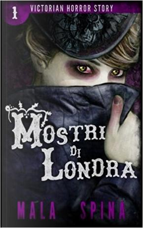 I mostri di Londra by Mala Spina