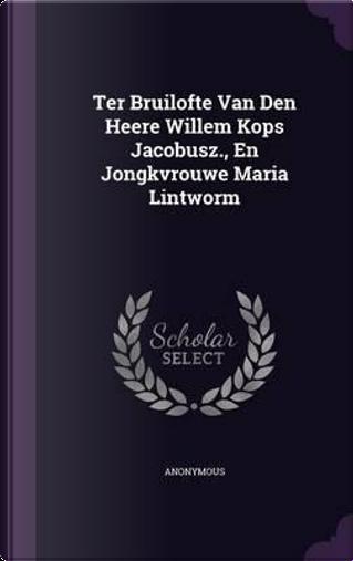 Ter Bruilofte Van Den Heere Willem Kops Jacobusz, En Jongkvrouwe Maria Lintworm by ANONYMOUS
