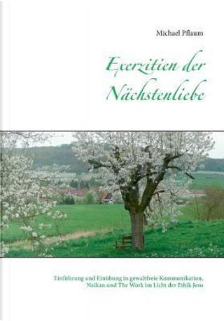 Exerzitien der Nächstenliebe by Michael Pflaum