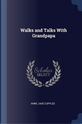 Walks and Talks with Grandpapa by Anne Jane Cupples