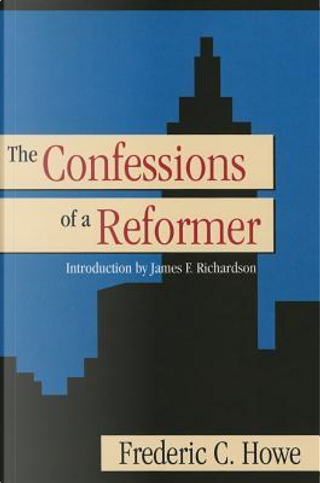 The Confessions of a Reformer by Frederic C. Howe