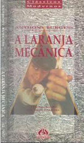 A Laranja Mecânica by Anthony Burgess