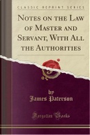 Notes on the Law of Master and Servant, With All the Authorities (Classic Reprint) by James Paterson