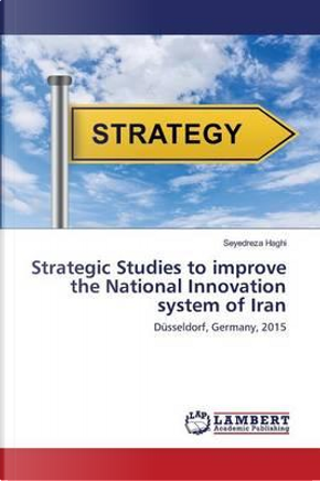 Strategic Studies to improve the National Innovation system of Iran by Seyedreza Haghi
