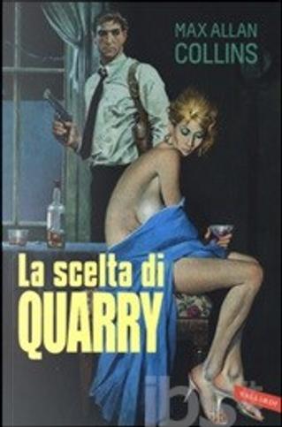 La scelta di Quarry by Max Allan Collins