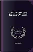 A Galic and English Dictionary, Volume 1 by William Shaw