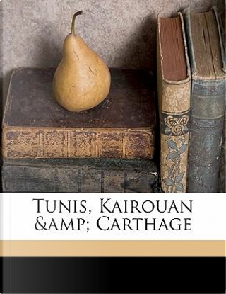 Tunis, Kairouan & Carthage by Graham Petrie