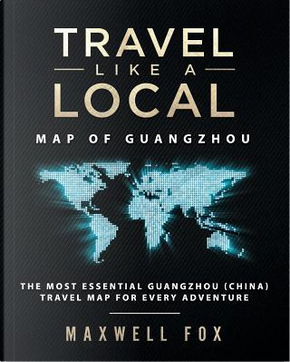 Travel Like a Local - Map of Guangzhou by Maxwell Fox