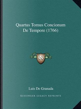 Quartus Tomus Concionum de Tempore (1766) by Luis De Granada