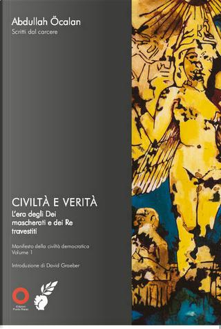 Civiltà e verità: l'era degli Dei mascherati e dei Re travestiti: scritti dal carcere - Vol. 1 by Abdullah Öcalan