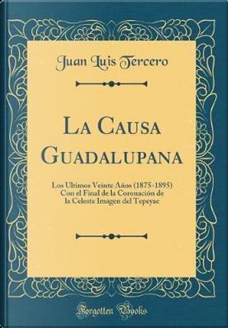 La Causa Guadalupana by Juan Luis Tercero