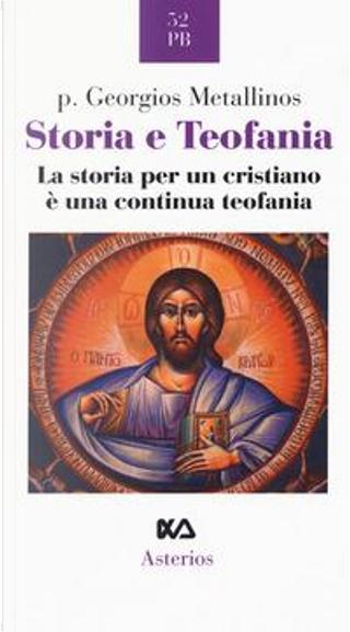 Storia e teofania. La storia per un cristiano è una continua teofania by Georgios Metallinos