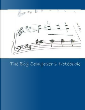 The Big Composer's Notebook by Lazaros' Blank Books
