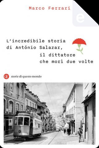 L'incredibile storia di António Salazar, il dittatore che morì due volte by Marco Ferrari