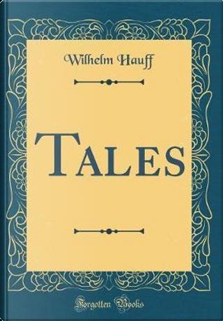 Tales (Classic Reprint) by Wilhelm Hauff