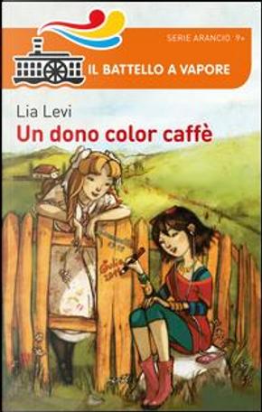 Un dono color caffè by Lia Levi