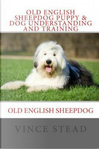 Old English Sheepdog Puppy & Dog Understanding and Training by Vince Stead