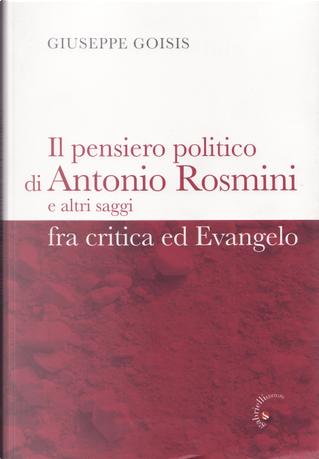 Il pensiero politico di Antonio Rosmini e altri saggi by Giuseppe Goisis