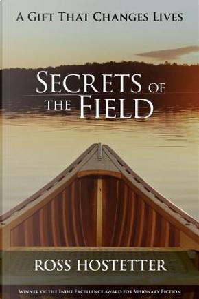 Secrets of the Field by Ross Hostetter