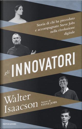 Gli innovatori by Walter Isaacson