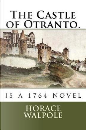 The Castle of Otranto. by Horace Walpole