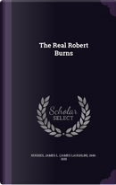 The Real Robert Burns by James L 1846-1935 Hughes