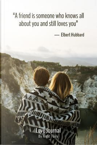 Love Journal - a Friend Is Someone Who Knows All About You and Still Loves You by Judy Sery-Barski