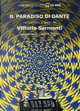 Il Paradiso di Dante raccontato e letto da Vittorio Sermonti. Audiolibro. CD Audio formato MP3. Ediz. integrale by Vittorio Sermonti